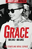 Grace: Her Lives - Her Loves: The startling royal exposé