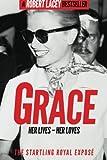 Grace: Her Lives - Her Loves: The startling royal expose