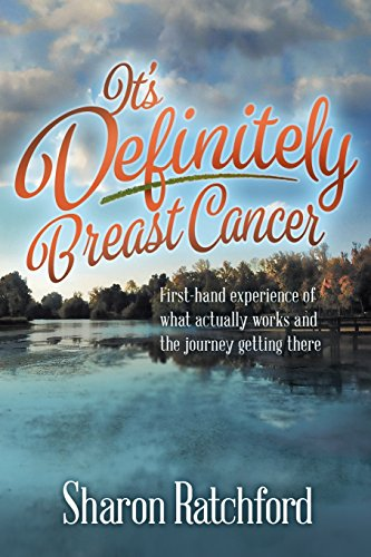 It's Definitely Breast Cancer: First-Hand Experience of What Actually Works and the Journey Getting There by Sharon Ratchford
