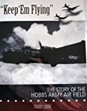 img - for Keep 'Em Flying: The History of the Hobbs Army Air Field book / textbook / text book