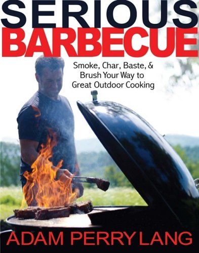 Serious Barbecue: Smoke, Char, Baste, and Brush Your Way to Great Outdoor Cooking (Cute Names To Call Your Best Friend)