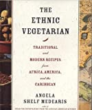 The Ethnic Vegetarian: Traditional and Modern Recipes from Africa, America, and the Caribbean