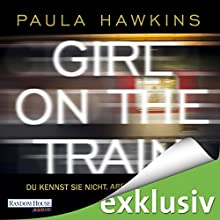 Girl on the Train: Du kennst sie nicht, aber sie kennt dich (       UNABRIDGED) by Paula Hawkins Narrated by Britta Steffenhagen, Rike Schmid, Christiane Marx