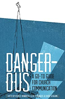 Dangerous: A Go-to Guide for Church Communication by [Persinger, Cleve, Hendricks, Kevin D., Scoggins, Chuck]