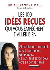 Les 100 idées recues qui vous empêchent d'aller bien par Alexandra Dalu