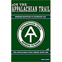 On the Appalachian Trail: From Springer Mountain To Davenport Gap (The Appalachian Trail Series Book 1)