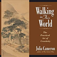 Walking in This World: The Practical Art of Creativity Audiobook by Julia Cameron Narrated by Barbara Caruso