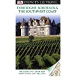 Dordogne, Bordeaux & the Southwest Coast. (DK Eyewitness Travel Guide)