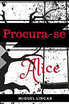 Procura-se Alice por [Lincar, Miguel]