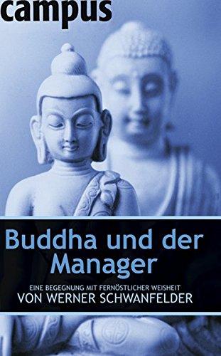 Buddha und der Manager: Eine Begegnung mit fernöstlicher Weisheit von Werner Schwanfelder Gebundenes Buch – 6. Februar 2006 Campus Verlag 3593379309 Wirtschaft Wirtschaft / Management