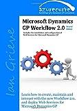 Microsoft Dynamics GP Workflow 2.0 Second Edition: Microsoft Dynamics GP Workflow 2.0 Second Edition