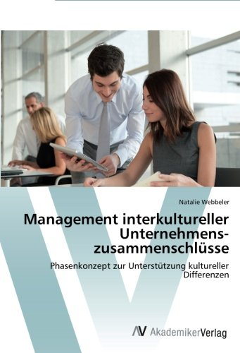 Download Management interkultureller Unternehmens-zusammenschlüsse: Phasenkonzept zur Unterstützung kultureller Differenzen (German Edition) pdf