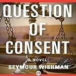 Question of Consent: A Novel | Seymour Wishman