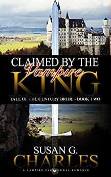 Vampire Romance: Claimed by the Vampire King - Book 2: A Vampire Paranormal Romance (Claimed by the Vampire King Series) by [Charles, Susan G.]