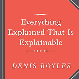 Everything Explained That Is Explainable Audiobook