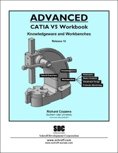 Advanced CATIA V5 Workbook: Knowledgeware and Workbenches Release 16