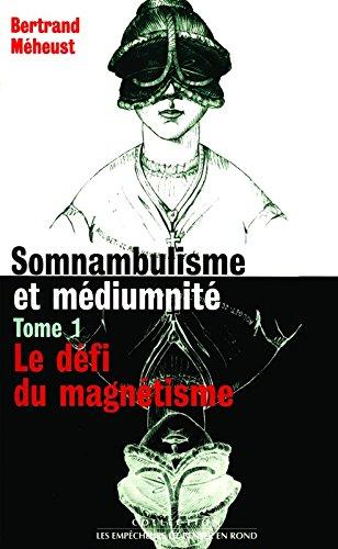 Somnambulisme et Mediumnite Tome 1 le Defi du Magnetisme