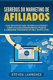 Segredos Do Marketing De Afiliados: Guia Definitivo Para Vender Na Internet Como Afiliado Criando Renda Passiv