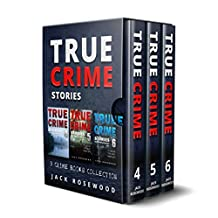 True Crime Stories: 3 True Crime Books Collection (Book 4, 5 & 6) (True Crime Novels Anthology 2)