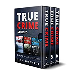 #freebooks – True Crime Stories: 3 True Crime Books Collection (Book 4, 5 & 6) (True Crime Novels Anthology 2) by Jack Rosewood