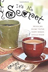 It's No Secret: Revealing Divine Truths Every Woman Should Know by Rachel Olsen (2010-09-01)