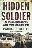 Hidden Soldier: An Irish Legionnaire's Wars from Bosnia to Iraq