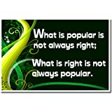 What Is Popular Is Not Always Right; What Is Right Is Not Always Popular - Classroom Motivational Poster