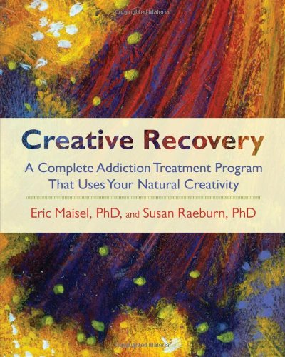 Creative Recovery: A Complete Addiction Treatment Program That Uses Your Natural Creativity
