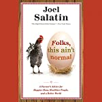 Folks, This Ain't Normal: A Farmer's Advice for Happier Hens, Healthier People, and a Better World | Joel Salatin