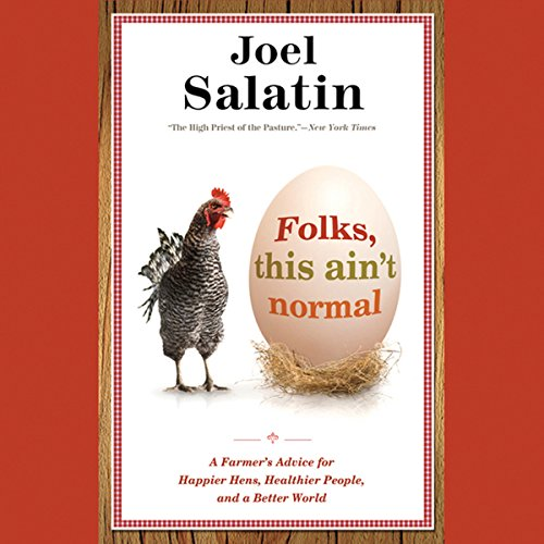 Folks, This Ain't Normal: A Farmer's Advice for Happier Hens, Healthier People, and a Better World Audiobook [Free Download by Trial] thumbnail