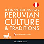 Learn Spanish: Discover Peruvian Culture & Traditions |  Innovative Language Learning LLC