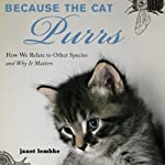 Because the Cat Purrs: How We Relate to Other Species and Why It Matters | Janet Lembke