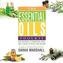 The Essential Oils Toolkit: 130 Recipes, 5 Essential Oils, and 3 Weeks to Health and Healing Audiobook by Sarah Marshall Narrated by Tanya Brown