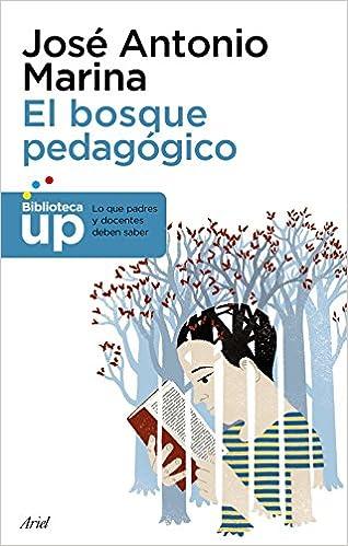 El bosque pedagógico: y cómo salir de él Biblioteca UP: Amazon.es: José Antonio Marina: Libros