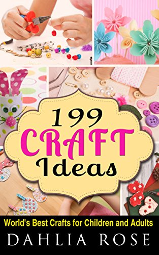 199 Craft Ideas: World's Best Crafts For Children and Adults (Craft Ideas Easy and Fast, Craft Ideas Eco Friendly,Craft Ideas Decorate Your Room,Craft Ideas Easy and Fun)]()
