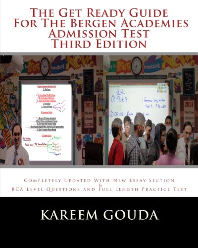 The Get Ready Guide For The Bergen Academies Admission Test THIRD EDITION: Completely Updated With New Essay Section And BCA Level Questions And Full Length Practice Test ()