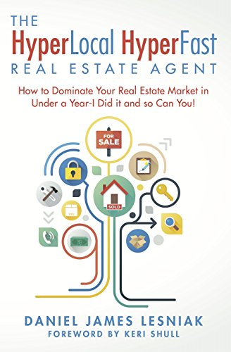Download PDF The HyperLocal HyperFast Real Estate Agent - How to Dominate Your Real Estate Market in Under a Year- I Did it and so Can You!