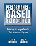 Performance-Based Teacher Certification, Gary M. Ingersoll and Dale Paul Scannell, 1555918581