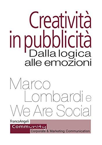 Creatività in pubblicità: Dalla logica alle emozioni (Italian Edition)