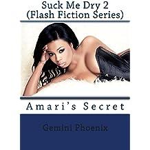 Suck Me Dry 2: Amari's Secret (Erotic Flash Fiction) (Volume 2)