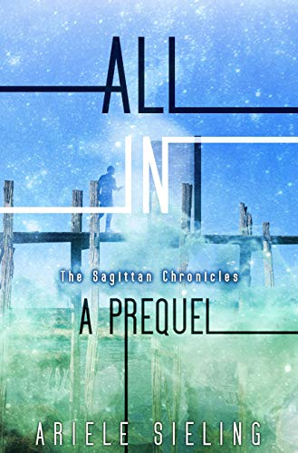 Fun, fascinating sci-fi – free today! All In: A Prequel (The Sagittan Chronicles Book 0) by Ariele Sieling