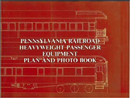 Pennsylvania Railroad Heavyweight Passenger Equipment Plan and Photo Book