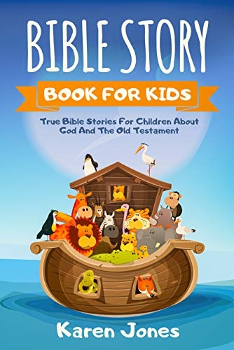 Bible Story Book For Kids: True Bible Stories For Children About God And The Old Testament Every Christian Child Should Know by [Jones, Karen]