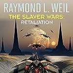 Retaliation: The Slaver Wars, Book 5   Raymond L. Weil