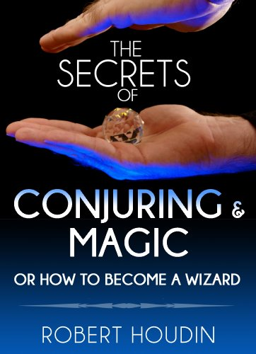 Magic Tricks: The Secrets of Conjuring and Magic or How to Become a Wizard: Learn The Best Magic and Card Tricks In The World