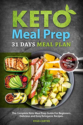 Keto Meal Prep: 31 Days Meal Plan, The Complete Keto Meal Prep Guide For Beginners. Delicious and Easy Ketogenic Recipes. by Ryan Carter