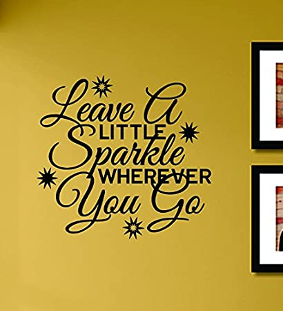 Amazon.com: Leave a Little Sparkle Wherever You Go Vinyl Wall Decals ...