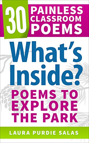 Whats Inside Poems To Explore The Park 30 Painless Classroom Poems Book 1