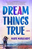 Dream Things True: A Novel