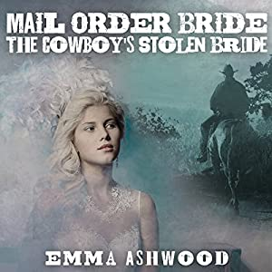Mail Order Bride: The Cowboy's Stolen Bride Audiobook